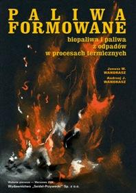Paliwa formowane - biopaliwa i paliwa z odpadów w procesach termicznych (Janusz W. Wandrasz, Andrzej J. Wandrasz)