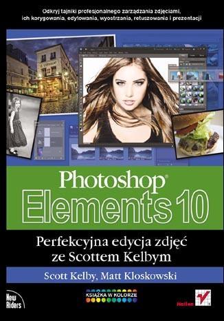 Photoshop Elements 10. Perfekcyjna edycja zdjęć ze Scottem Kelbym