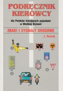 Podręcznik kierowcy dla Polaków kierujących pojazdami w Wielkiej Brytanii. Znaki i sygnały drogowe