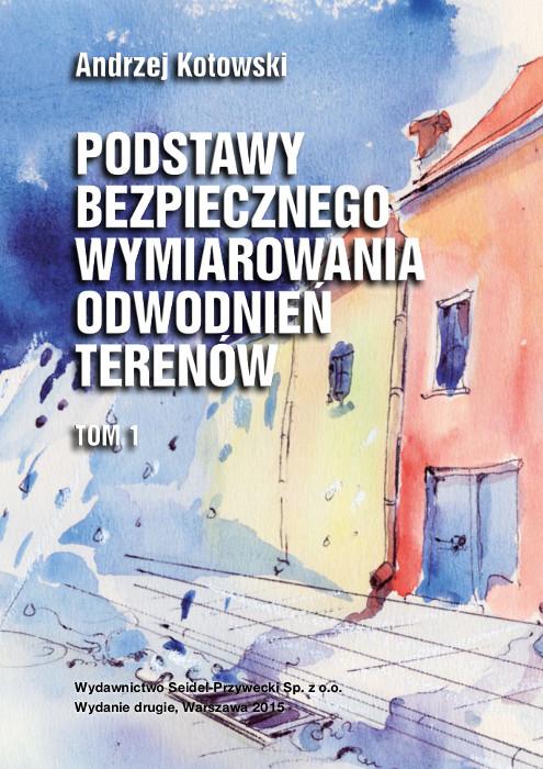 Podstawy bezpiecznego wymiarowania odwodnień terenów - Tom I - Sieci Kanalizacyjne (Kotowski) [wyd. II]