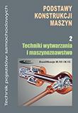 Podstawy konstrukcji maszyn. Część 2. Techniki wytwarzania i maszynoznawstwo Podręcznik dla techników