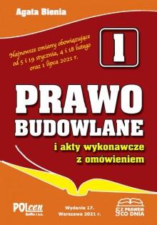 PRAWO BUDOWLANE 2021 wyd. 17. Najnowsze zmiany obowiązujące od 5 i 19 stycznia, 4 i 18 lutego oraz 1 lipca 2021 r