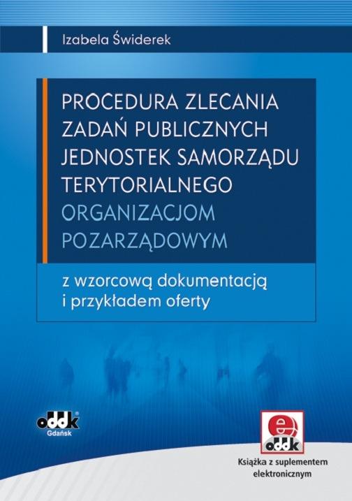 Procedura zlecania zadań publicznych jednostek samorządu terytorialnego organizacjom pozarządowym z wzorcową dokumentacją i przykładem oferty (z suplementem elektronicznym)