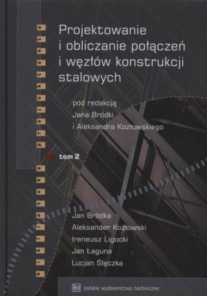 Projektowanie i obliczanie połączeń i węzłów konstrukcji stalowych Tom 2