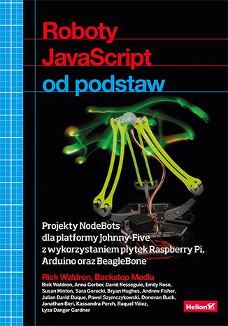 Roboty JavaScript od podstaw. Projekty NodeBots dla platformy Johnny-Five z wykorzystaniem płytek Raspberry Pi, Arduino oraz BeagleBone