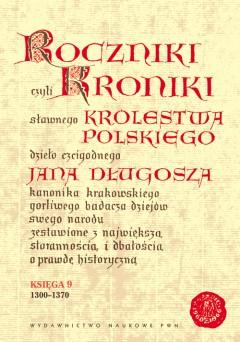 Roczniki czyli kroniki s�awnego Kr�lestwa Polskiego. Ksi�ga IX: 1300-1370