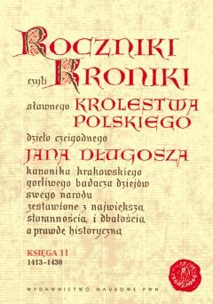 Roczniki czyli kroniki s�awnego Kr�lestwa Polskiego. Ksi�ga XI: 1413-1430