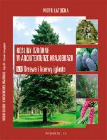 Rośliny ozdobne w architekturze krajobrazu. Cz. III Drzewa i krzewy iglaste 22/2005