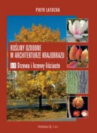 Rośliny ozdobne w architekturze krajobrazu. Cz. IV. Drzewa i krzewy liściaste 26/2006