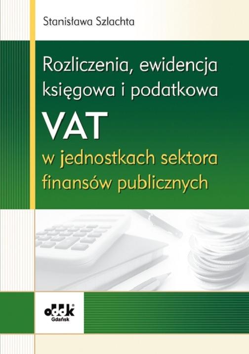 Rozliczenia, ewidencja księgowa i podatkowa VAT w jednostkach sektora finansów publicznych