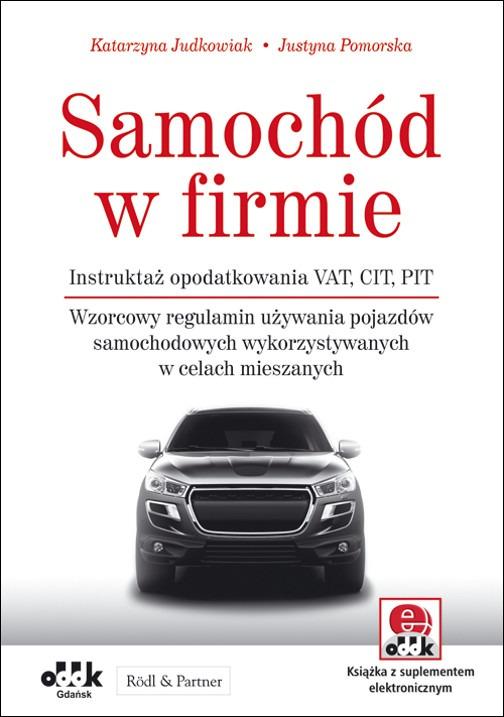 Samochód w firmie. Instruktaż opodatkowania VAT, CIT, PIT. Wzorcowy regulamin używania pojazdów samochodowych wykorzystywanych w celach mieszanych (z suplementem elektronicznym)