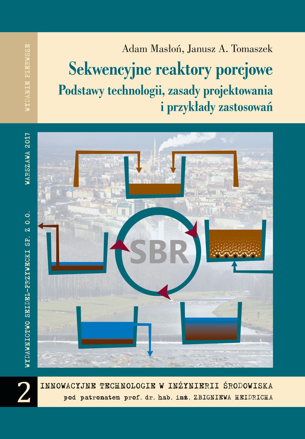 Sekwencyjne reaktory porcjowe. Podstawy technologii, zasady projektowania i przykłady zastosowań (Adam Masłoń, Janusz A. Tomaszek)
