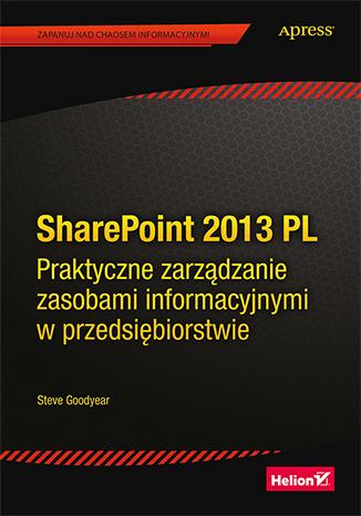 SharePoint 2013 PL. Praktyczne zarządzanie zasobami informacyjnymi w przedsiębiorstwie