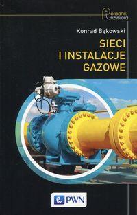 Sieci i instalacje gazowe Poradnik projektowania, budowy i eksploatacji