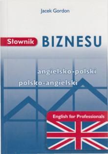 Słownik Biznesu angielsko-polski, polsko-angielski. English for Professionals