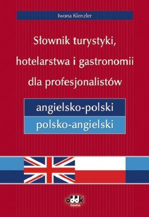 Słownik turystyki, hotelarstwa i gastronomii dla profesjonalistów angielsko-polski i polsko-angielski