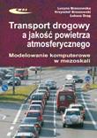 Transport drogowy a jakość powietrza atmosferycznego. Modelowanie komputerowe w mezoskali(egzemplarze ze zwrotu - przybrudzone - rabat 30%)