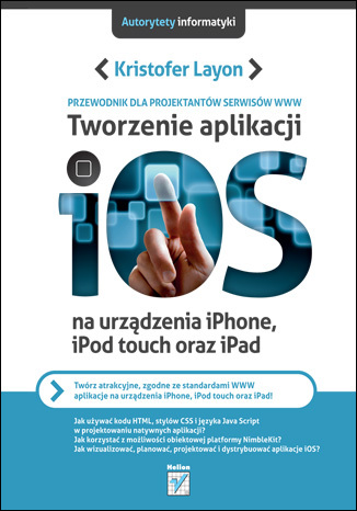 Tworzenie aplikacji iOS na urządzenia iPhone, iPod touch oraz iPad. Przewodnik dla projektantów serwisów WWW