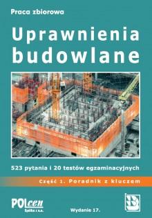 Uprawnienia budowlane 2021 Część 1. PORADNIK z kluczem. 523 pytania i 20 testów egzaminacyjnych