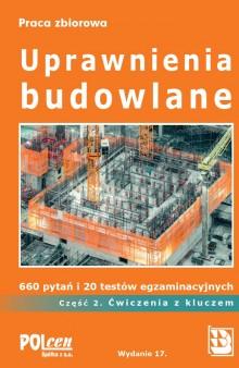 Uprawnienia budowlane 2021 Część 2. ĆWICZENIA z kluczem. 660 pytań i 20 testów egzaminacyjnych