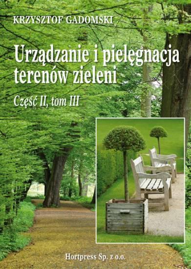 Urz�dzanie i piel�gnacja teren�w zieleni. Cz. II, tom III  2010
