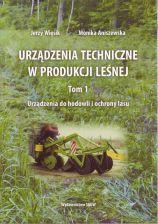 Urządzenia techniczne w produkcji leśnej. Tom 1 Urządzenia do hodowli i ochrony lasu