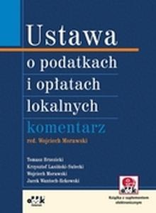 Ustawa o podatkach i opłatach lokalnych. Komentarz pod red. dra Wojciecha Morawskiego (z suplementem elektronicznym)