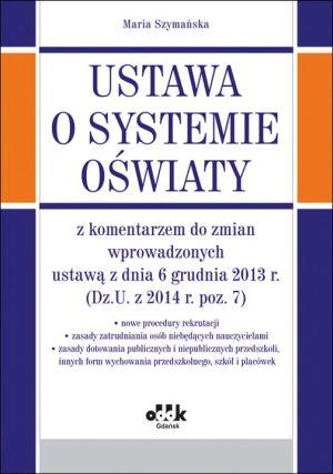 Ustawa o systemie oświaty z komentarzem do zmian wprowadzonych ustawą z dnia 6 grudnia 2013 r. (Dz.U. z 2014 r., poz. 7) - nowe procedury rekrutacji - zasady zatrudniania osób niebędących nauczycielam