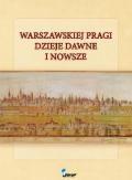 Warszawskiej Pragi dzieje dawne i nowsze
