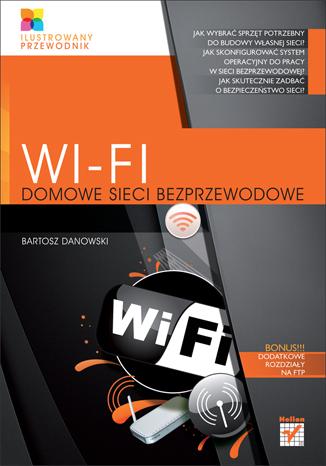 Wi-Fi. Domowe sieci bezprzewodowe. Ilustrowany przewodnik