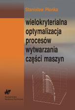 Wielokryterialna optymalizacja procesów wytwarzania części maszyn