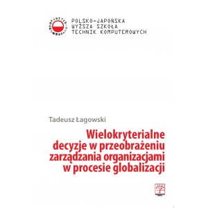 Wielokryterialne decyzje w przeobrażaniu zarządzania organizacjami w procesie globalizacji