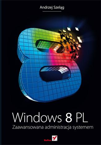 Windows 8 PL. Zaawansowana administracja systemem